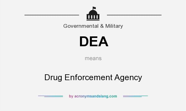 What does DEA mean? It stands for Drug Enforcement Agency