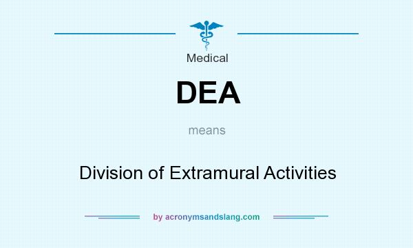 What does DEA mean? It stands for Division of Extramural Activities
