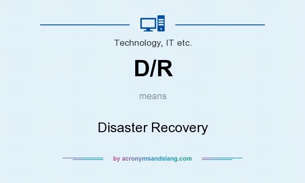 What does D/R mean? It stands for Disaster Recovery