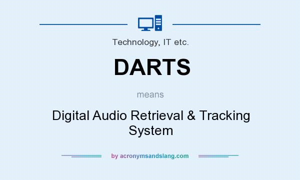 What does DARTS mean? It stands for Digital Audio Retrieval & Tracking System