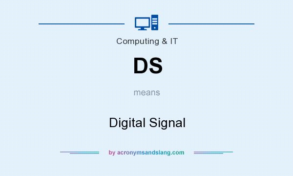 What does DS mean? It stands for Digital Signal