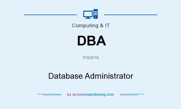 What does DBA mean? It stands for Database Administrator