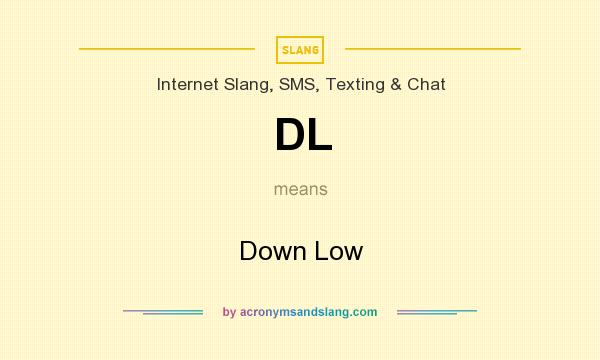 What does DL mean? It stands for Down Low