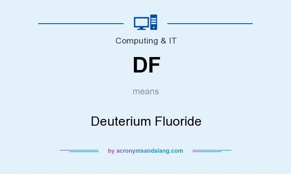 What does DF mean? It stands for Deuterium Fluoride