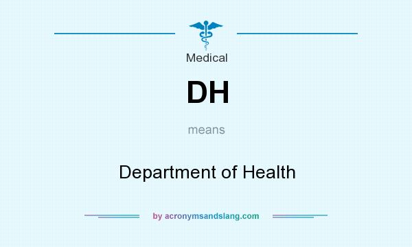 What does DH mean? It stands for Department of Health
