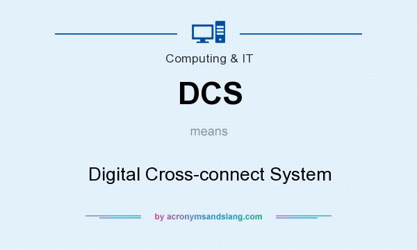 What does DCS mean? It stands for Digital Cross-connect System