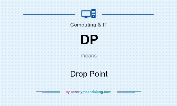 What does DP mean? It stands for Drop Point