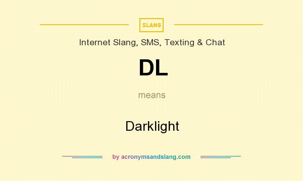 What does DL mean? It stands for Darklight