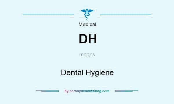 What does DH mean? It stands for Dental Hygiene
