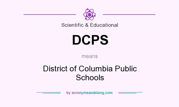 What does DCPS mean? It stands for District of Columbia Public Schools