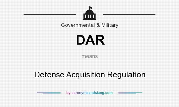 What does DAR mean? It stands for Defense Acquisition Regulation