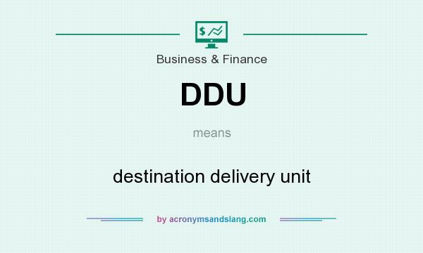What does DDU mean? It stands for destination delivery unit