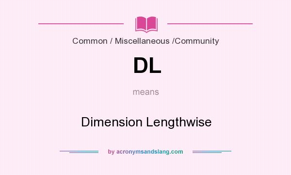 What does DL mean? It stands for Dimension Lengthwise