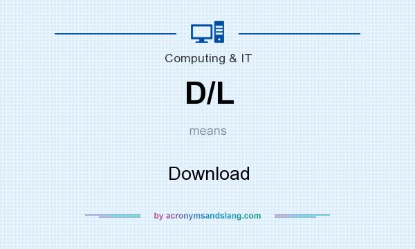 What does D/L mean? It stands for Download