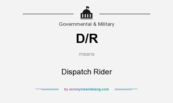 What does D/R mean? It stands for Dispatch Rider