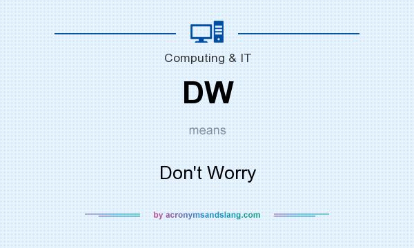 What does DW mean? It stands for Don`t Worry