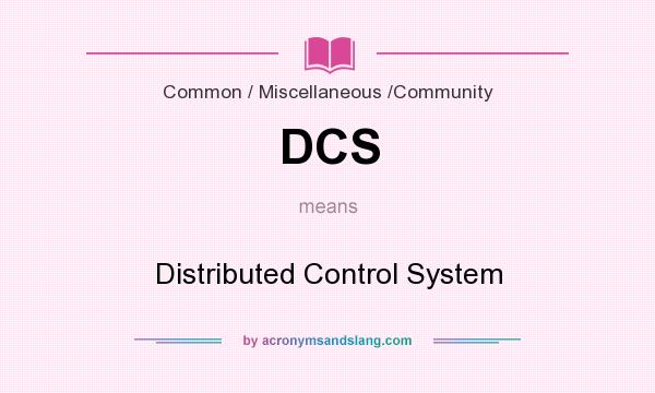 What does DCS mean? It stands for Distributed Control System