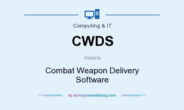 What does CWDS mean? It stands for Combat Weapon Delivery Software