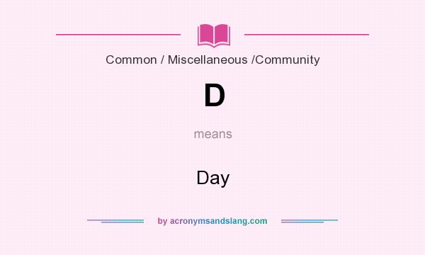 What does D mean? It stands for Day