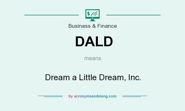 What does DALD mean? It stands for Dream a Little Dream, Inc.