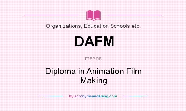 What does DAFM mean? It stands for Diploma in Animation Film Making
