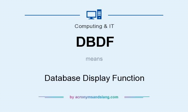What does DBDF mean? It stands for Database Display Function