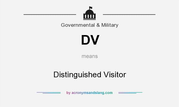 What does DV mean? It stands for Distinguished Visitor