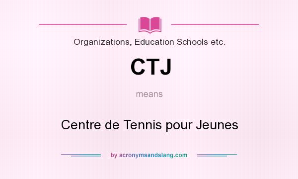 What does CTJ mean? It stands for Centre de Tennis pour Jeunes