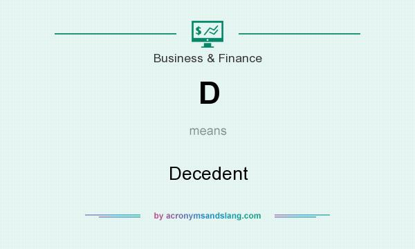 What does D mean? It stands for Decedent