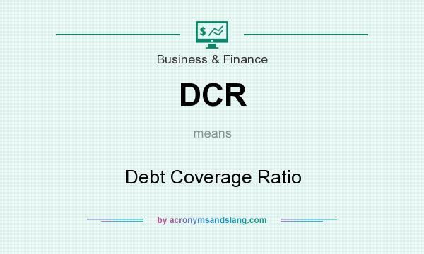 What does DCR mean? It stands for Debt Coverage Ratio