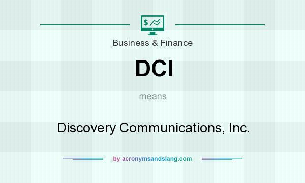 What does DCI mean? It stands for Discovery Communications, Inc.