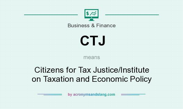 What does CTJ mean? It stands for Citizens for Tax Justice/Institute on Taxation and Economic Policy