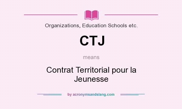 What does CTJ mean? It stands for Contrat Territorial pour la Jeunesse