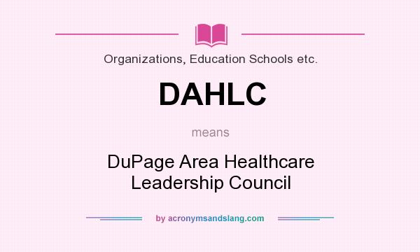 What does DAHLC mean? It stands for DuPage Area Healthcare Leadership Council