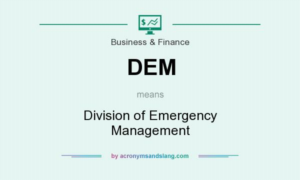 What does DEM mean? It stands for Division of Emergency Management