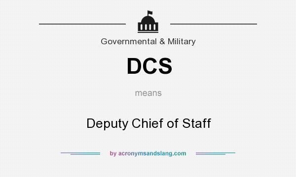 What does DCS mean? It stands for Deputy Chief of Staff