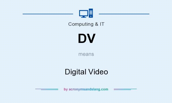 What does DV mean? It stands for Digital Video