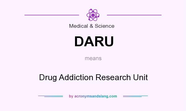 What does DARU mean? It stands for Drug Addiction Research Unit