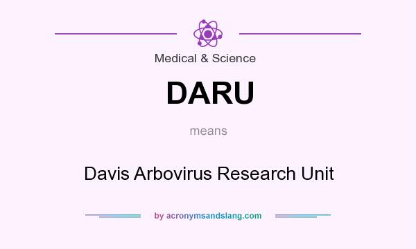 What does DARU mean? It stands for Davis Arbovirus Research Unit