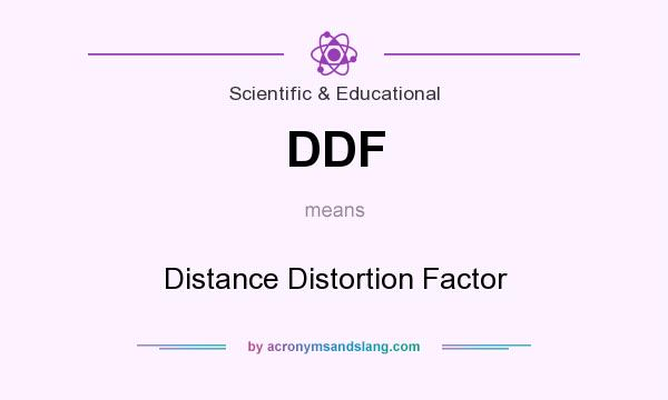 What does DDF mean? It stands for Distance Distortion Factor