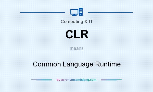 What does CLR mean? It stands for Common Language Runtime