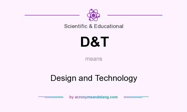 What does D&T mean? It stands for Design and Technology