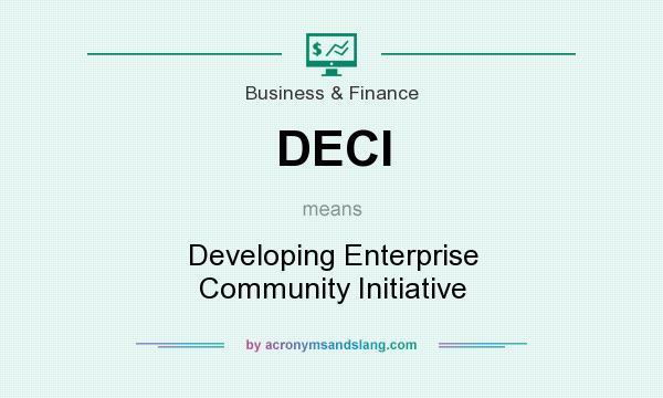What does DECI mean? It stands for Developing Enterprise Community Initiative