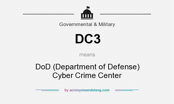What does DC3 mean? It stands for DoD (Department of Defense) Cyber Crime Center