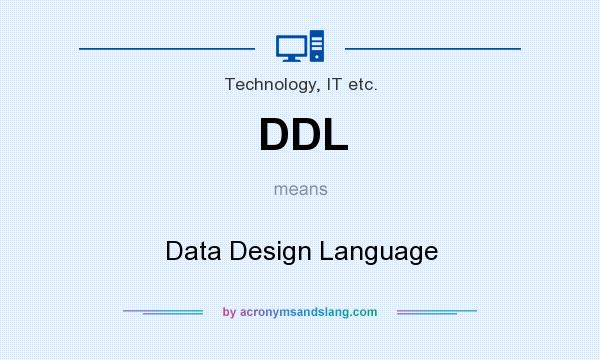 What does DDL mean? It stands for Data Design Language