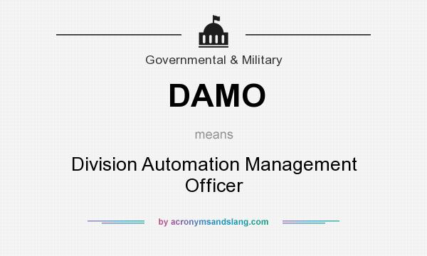 What does DAMO mean? It stands for Division Automation Management Officer