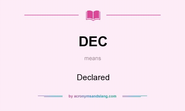 What does DEC mean? It stands for Declared