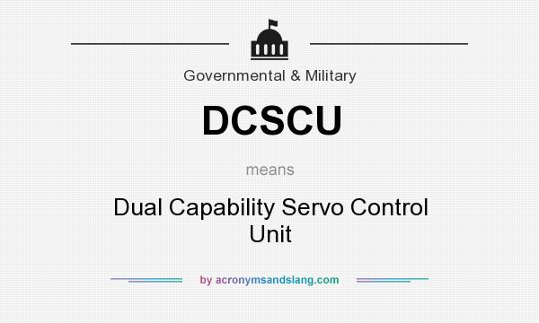 What does DCSCU mean? It stands for Dual Capability Servo Control Unit