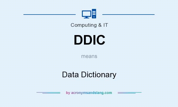 What does DDIC mean? It stands for Data Dictionary