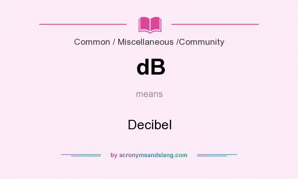 What does dB mean? It stands for Decibel